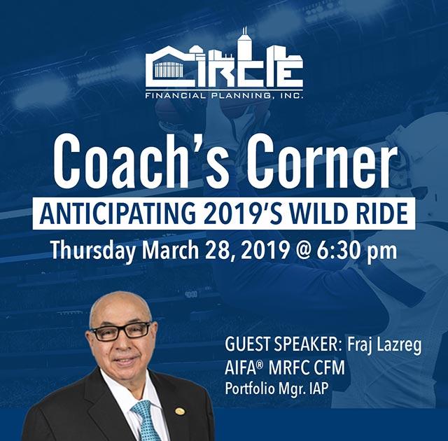 Coach's Corner - Anticipating 2019's Wild Ride - Thursday March 28 2019 at 6:30 pm - Guest Speaker: Fraz Lazreg, AIFA® MRFC CFM, Portfolio Mgr. IAP